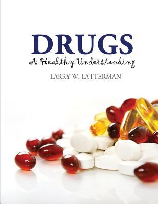 Drugs: a Healthy Understanding - Latterman Larry