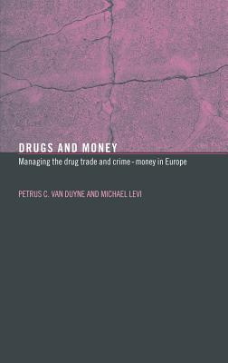 Drugs and Money: Managing the Drug Trade and Crime Money in Europe - Duyne, P C Van