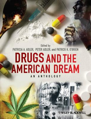 Drugs and the American Dream: An Anthology - Adler, Patricia A, Professor (Editor), and Adler, Peter (Editor), and O'Brien, Patrick K, Professor (Editor)