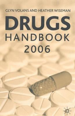 Drugs Handbook 2006 - Volans, Glyn N., and Wiseman, Heather M.