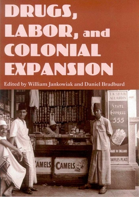 Drugs, Labor and Colonial Expansion - Jankowiak, William, Professor (Editor)
