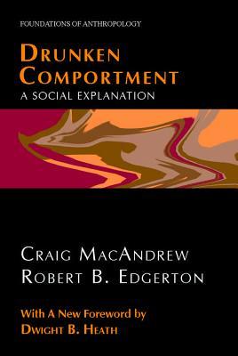 Drunken Comportment: A Social Explanation - Macandrew, Craig, and Edgerton, Robert B, and Heath, Dwight B (Foreword by)