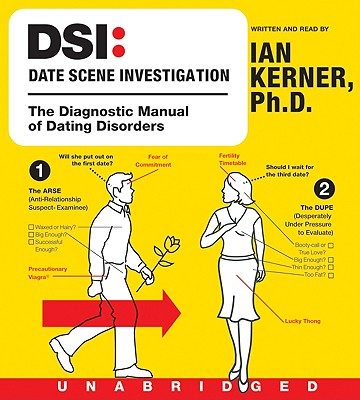 Dsi--Date Scene Investigation CD: The Diagnostic Manual of Dating Disorders - Kerner, Ian (Read by)