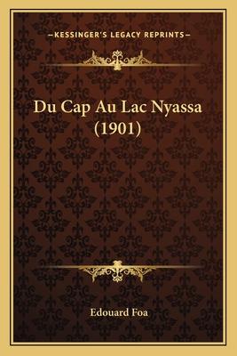 Du Cap Au Lac Nyassa (1901) - Foa, Edouard