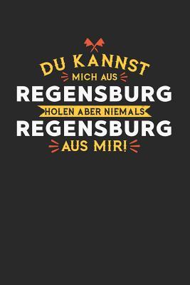 Du Kannst Mich Aus Regensburg Holen Aber Niemals Regensburg Aus Mir!: Notizbuch A5 blanko 120 Seiten, Notizheft / Tagebuch / Reise Journal, perfektes Geschenk f?r alle dessen Heimatstadt Regensburg ist - Publishing, Regensburg