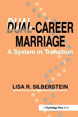 Dual-Career Marriage: A System in Transition - Silberstein, Lisa R