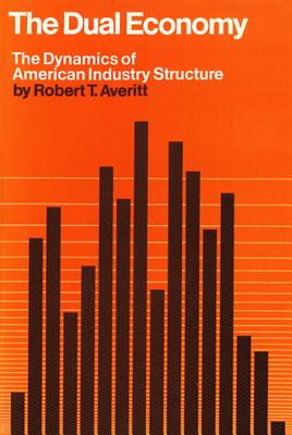 Dual Economy: The Dynamics of American Industry Structure - Averitt, Robert T