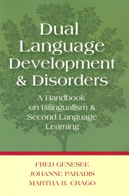 Dual Language Development and Disorders: A Handbook on Bilingualism and Second Language Learning - Genesee, Fred, and Paradis, Johanne, Dr., and Crago, Martha