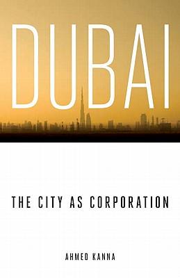 Dubai, the City as Corporation - Kanna, Ahmed
