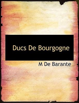 Ducs de Bourgogne - Barante, M De