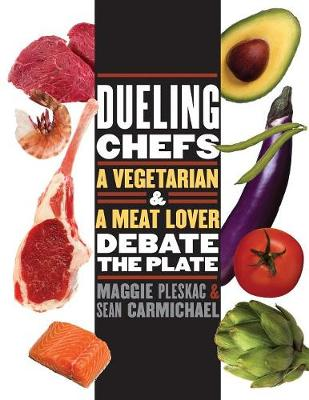Dueling Chefs: A Vegetarian and a Meat Lover Debate the Plate - Pleskac, Maggie, and Carmichael, Sean