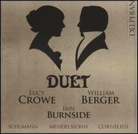 Duet: Schumann, Mendelssohn, Cornelius - Iain Burnside (piano); Lucy Crowe (soprano); William Berger (baritone)