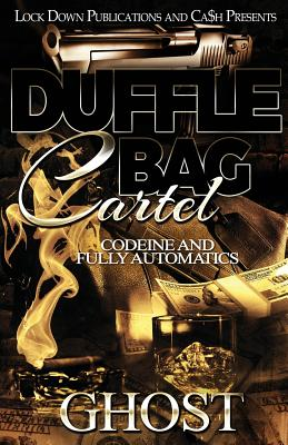 Duffle Bag Cartel: Codeine and Fully Automatics - Ghost
