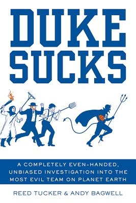 Duke Sucks: A Completely Evenhanded, Unbiased Investigation Into the Most Evil Team on Planet Earth - Tucker, Reed