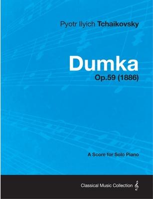 Dumka - A Score for Solo Piano Op.59 (1886) - Tchaikovsky, Pyotr Ilyich