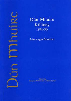 Dun Mhuire, Killiney 1945-1995: Leann Agus Seanchas - Millett, Benigus (Editor), and Lynch, Anthony (Editor)