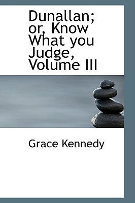 Dunallan; Or, Know What You Judge, Volume III - Kennedy, Grace