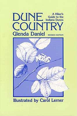Dune Country: A Hiker's Guide to the Indiana Dunes - Daniel, Glenda, and Lerner, Carol (Illustrator)