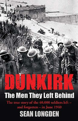 Dunkirk: The Men They Left Behind - Longden, Sean