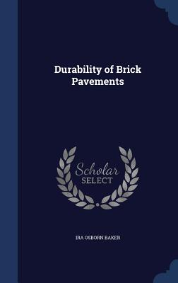 Durability of Brick Pavements - Baker, Ira Osborn