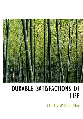 Durable Satisfactions of Life - Eliot, Charles William