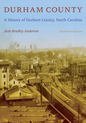 Durham County: A History of Durham County, North Carolina - Anderson, Jean Bradley