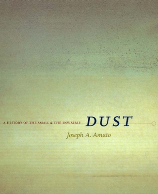Dust: A History of the Small and the Invisible - Amato, Joseph A, and Russell, Jeffrey Burton, PhD (Foreword by)