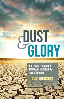 Dust and Glory: Daily Bible Readings from Ash Wednesday to Easter Day - Runcorn, David