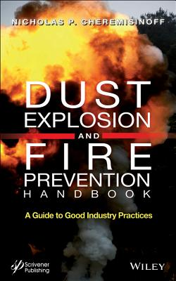 Dust Explosion and Fire Prevention Handbook: A Guide to Good Industry Practices - Cheremisinoff, Nicholas P, PH.D.