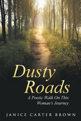 Dusty Roads: A Poetic Walk on This Woman's Journey - Brown, Janice Carter