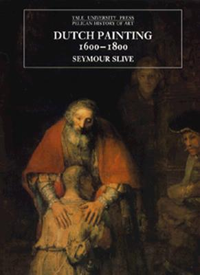 Dutch Painting, 1600-1800 - Slive, Seymour, and Sle, Seymour