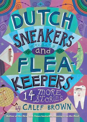 Dutch Sneakers and Fleakeepers: 14 More Stories - Brown, Calef
