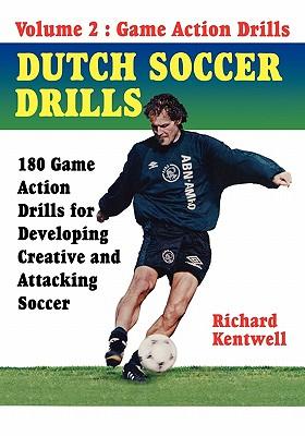 Dutch Soccer Drills Volume II - Kentwell Richard, and Kentwell, Richard G (Editor)