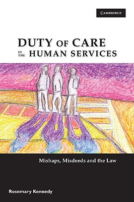 Duty of Care in the Human Services: Mishaps, Misdeeds and the Law - Kennedy, Rosemary