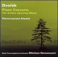 Dvorák: Piano Concerto; The Golden Spinning Wheel - Pierre-Laurent Aimard (piano); Royal Concertgebouw Orchestra; Nikolaus Harnoncourt (conductor)