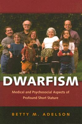 Dwarfism: Medical and Psychosocial Aspects of Profound Short Stature - Adelson, Betty M, Dr.