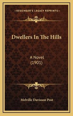 Dwellers in the Hills: A Novel (1901) - Post, Melville Davisson