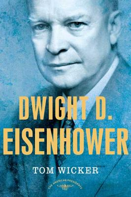 Dwight D. Eisenhower: The American Presidents Series: The 34th President, 1953-1961 - Wicker, Tom, and Schlesinger, Arthur Meier, Jr. (Editor), and Schlesinger, Milton (Editor)