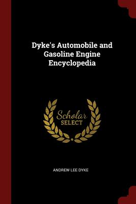 Dyke's Automobile and Gasoline Engine Encyclopedia - Dyke, Andrew Lee