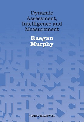Dynamic Assessment, Intelligence and Measurement - Murphy, Raegan