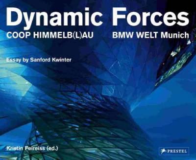 Dynamic Forces: COOP Himmelb(l)au, BMW WELT Munich - Feireiss, Kristin (Editor)