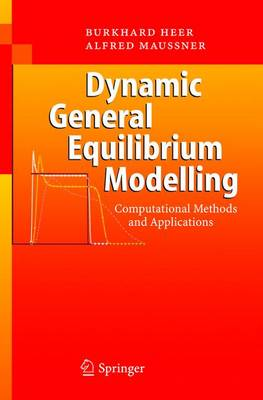 Dynamic General Equilibrium Modelling: Computational Methods and Applications - Heer, Burkhard, and Maubner, Alfred, and Maucner, Alfred