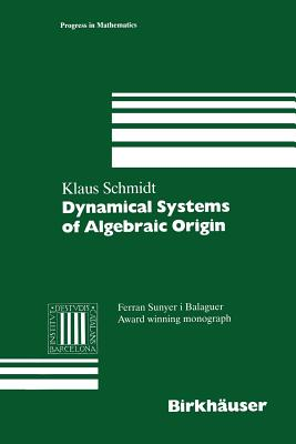 Dynamical Systems of Algebraic Origin - Schmidt, Klaus