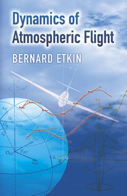 Dynamics of Atmospheric Flight - Etkin, Bernard