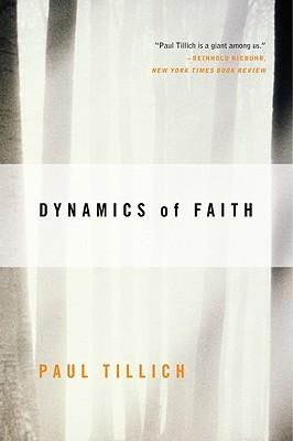 Dynamics of Faith - Tillich, Paul