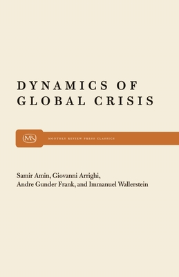 Dynamics of Global Crisis - Amin, Samir, and Arrighi, Giovanni, and Frank, Andre Gunder