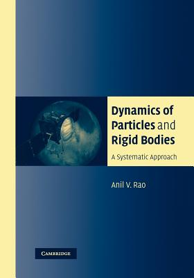 Dynamics of Particles and Rigid Bodies: A Systematic Approach - Rao, Anil