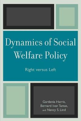 Dynamics of Social Welfare Policy: Right Versus Left - Harris, Gardenia, and Tamas, Bernard Ivan, Professor, and Lind, Nancy S