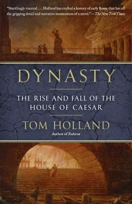 Dynasty: The Rise and Fall of the House of Caesar - Holland, Tom