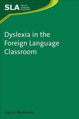Dyslexia in the Foreign Language Classroom - Nijakowska, Joanna